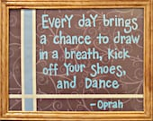 """Wall Art - Quote Frame - """"Every day brings a chance to draw in a breath, kick off your shoes and dance"""""""