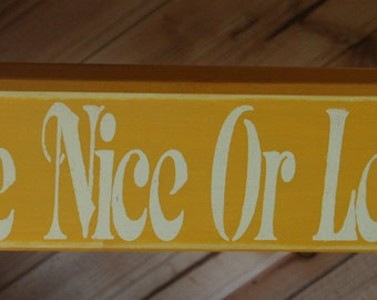 Be Nice Or Leave Wooden Stenciled Sign