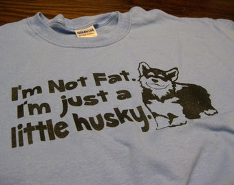 I'm Not Fat I'm Just A Little Husky T-Shirt Funny Big Boned Humor Tee Shirt Tshirt Mens Womens S-3Xl