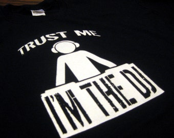 Trust Me I'm The DJ T-Shirt Funny Club Party Mobile Rave Hip Hop Electro Dubstep Trap House Tee Shirt Tshirt Mens Womens S-3Xl