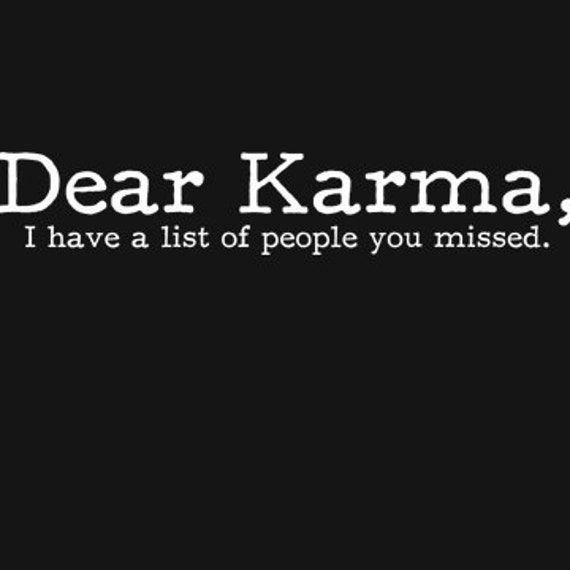 Dear Karma, I Have a List Of People You Missed T-Shirt Funny Work Office Joke Gag Gift Tee Shirt Tshirt Mens Womens S-3Xl