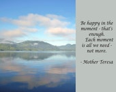 Be Happy 8 x 10 inch Fine Art British Columbia  mother teresa happy moment  quote expression cloud cottage life dock lake mountains water