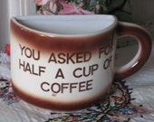 Half A Cup Coffee Cup You Asked for Half a Cup Of Coffee
