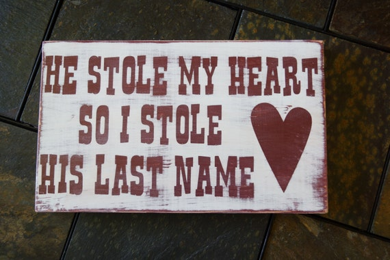 He stole my heart so I stole his last name- painted and distressed wood sign | wedding sign | engagement sign | anniversary | New bride |