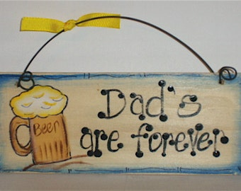 BEER Dads are forever Handpainted Wood Sign Fathers Day gift Dad Uncle Brother Grandpa Personalized