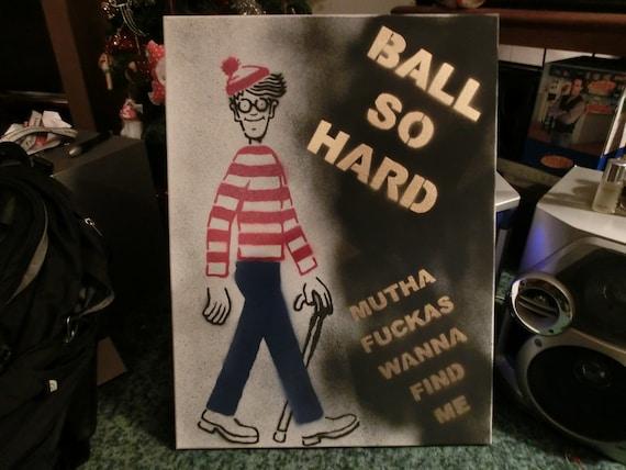 "Where's Waldo ""BALL SO HARD"" Spray paint graffiti art (Large)"