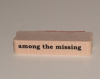 Among the Missing rubber art stamp