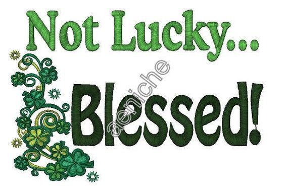 Not Lucky...Blessed Machine Embroidery Design