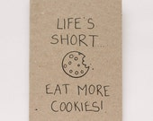 Life's short...eat more cookies - card