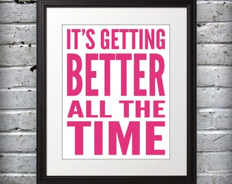 Beatles inspired - It's Getting Better All The Time - 8x10 Print