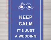 Funny wedding gift idea. Keep Calm it's just a wedding. Printable.
