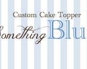 RESERVED LISTING for Lauren--Custom Cake Topper
