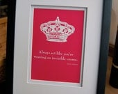 """Framed quote, """"Always act like you're wearing an invisible crown"""""""
