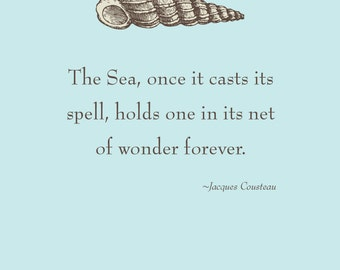 "Print of quote by Jacques Cousteau, ""The sea, once it casts its spell, holds one in its net of wonder forever."""
