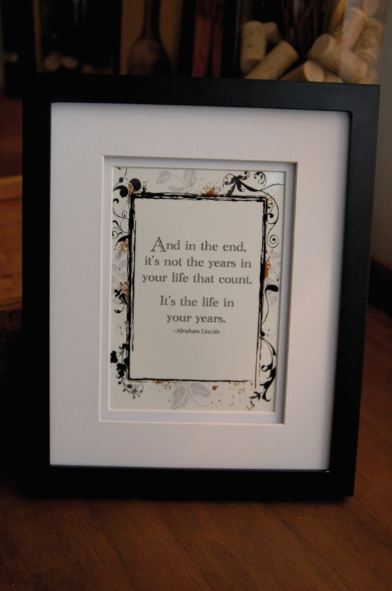 "Framed quote by Abraham Lincoln, ""And in the end, it's not the years in your life that count..."""