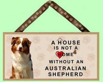 """A House is not a Home without an Australian Shepherd 10"""" x 5"""" Wooden Sign v1"""