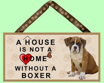 "A House is not a Home without a Boxer 10"" x 5"" Wooden Sign v1"