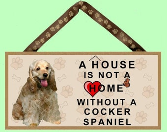 """A House is not a Home without a Cocker Spaniel (Tan) 10"""" x 5"""" Wooden Sign v1"""