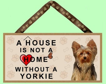 """A House is not a Home without a Yorkshire Terrier ( Yorkie ) 10"""" x 5"""" Wooden Sign v1"""