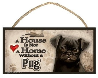 """A House is not a Home without a Pug (Black) 10"""" x 5"""" Wooden Sign v2"""