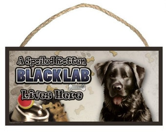 "A Spoiled Rotten Labrador (black)  Lives Here 10"" x 5"" Wooden Sign v2"