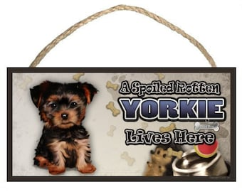 "A Spoiled Rotten Yorkshire Terrier (puppy) Lives Here 10"" x 5"" Wooden Sign v2"