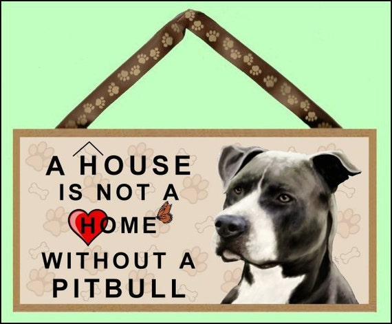 "A House is not a Home without a Pitbull ( black & white ) 10"" x 5"" Wooden Sign v1"