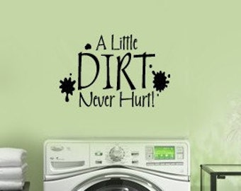 A Little DIRT Never Hurt  LAUNDRY Room  VInyl Wall Lettering Decal