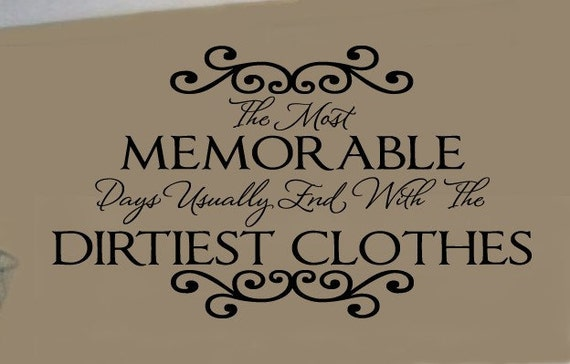 The Most Memorable Days End With the Dirtiest Clothes LAUNDRY Room  VInyl Wall Lettering Decal
