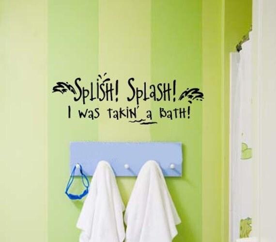 SPLISH SPLASH I was takin' a bath Bathroom  Vinyl Wall Lettering Decal