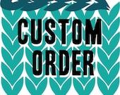 Custom Order- Reserved for Laura