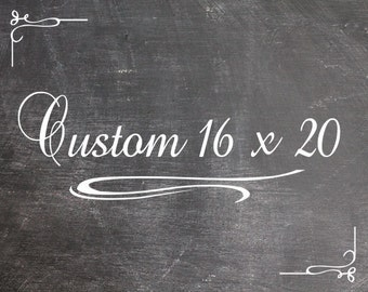 Custom 16 x 20 Chalkboard Look Print - Shipping Included for US Only