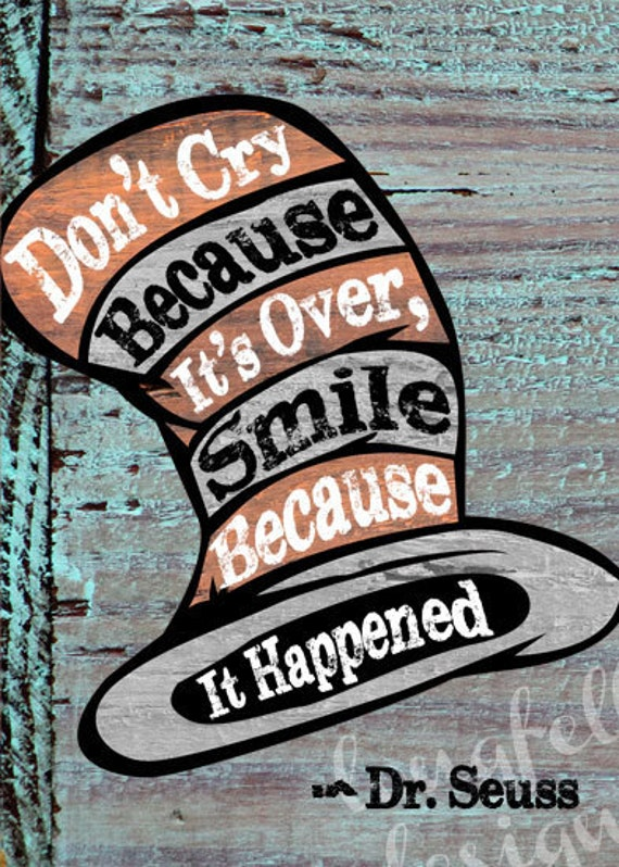 Don't Cry Because It's Over Dr. Seuss By Longfellowdesigns