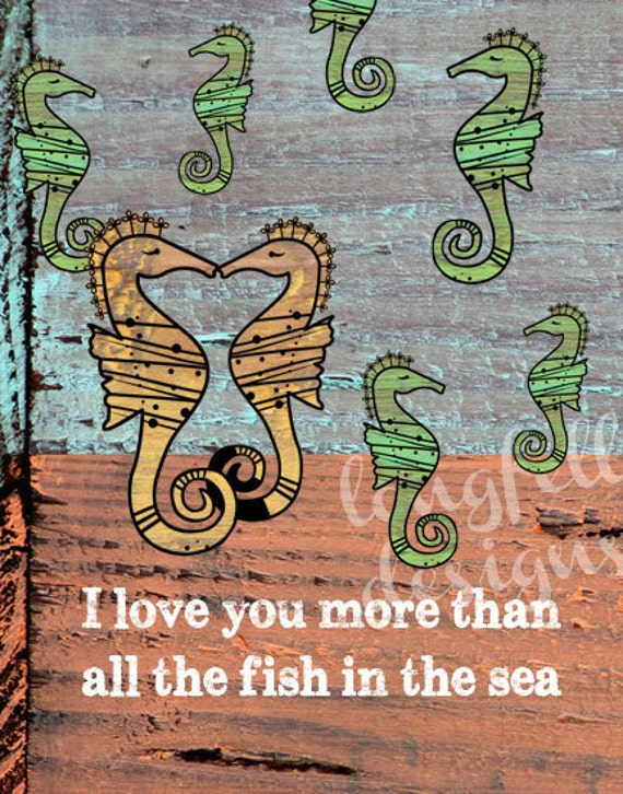 I Love You More Than All The Fish In The Sea - Sea Horse With Wood Collage Background- Wall Art Print