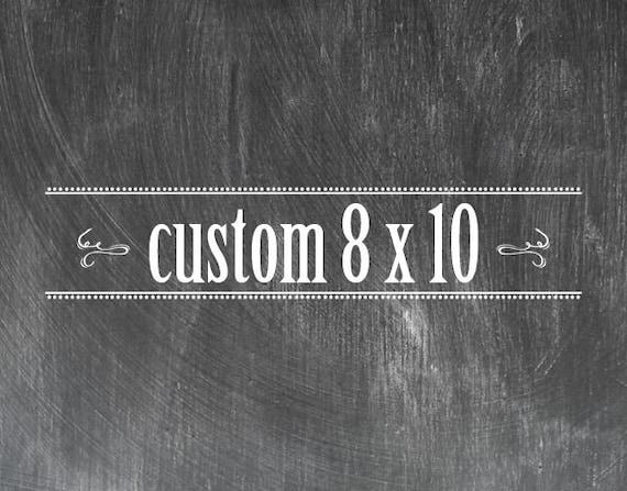 Custom 8 x 10 Chalkboard Look Print