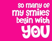 SO MANY SMILES so many of my smiles begin with you 20x24 large hot pink print