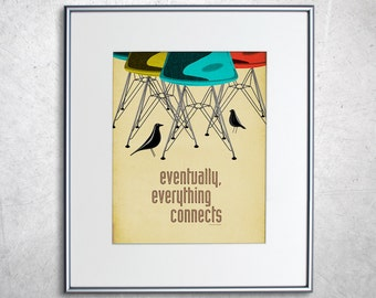 """Eames DSR Chair and House Bird Print - Retro Home Decor Poster - Eventually everything connects 11x14"""""""