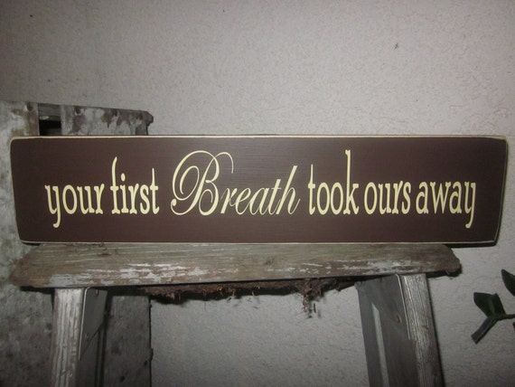 Your first Breath took ours away - Wooden Sign for Nursery, Baby Room, Baby Shower Gift