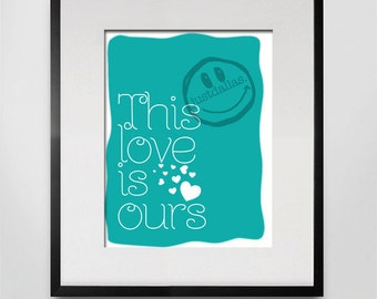 This Love Is Ours 8x10 Print