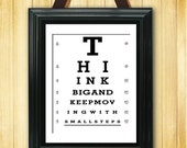 Think Big And Keep Moving With Small Steps - Eye Exam Chart - 11x14 Print - TEC-236