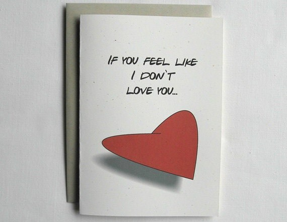 Love Card Funny If You Feel Like I Don't Love You