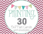 30 Professionally Printed 5x7 Flat Cards with Envelopes Included