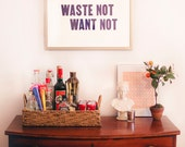 Waste Not Want Not 18 by 24 Letterpress Poster
