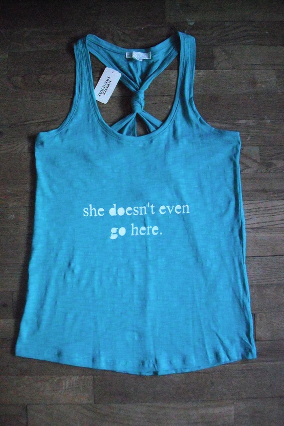 She Doesn't Even Go Here- Mean Girls inspired tank
