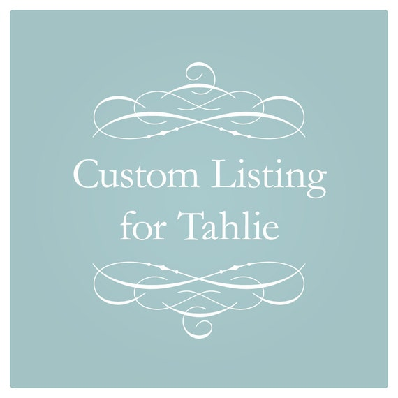 Custom Listing for Tahlie