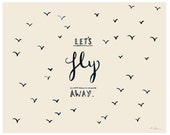 """Let's Fly Away - Typographic Illustration Print - Available in 2 sizes: 6x4"""" & 8x10"""""""