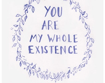 """You Are My Whole Existence - Watercolour Floral Wreath Illustration Print. Available in 2 sizes: 6x4"""" & 8x10"""""""