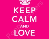 Keep Calm and Love Life Poster 8x10 print (featured in hot pink)-choose your color