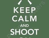 Keep Calm and Shoot On Poster 8x10 print (featured in moss)-choose your color