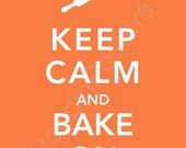 Keep Calm and Bake On Poster 5x7 print (featured in peach)-choose your color